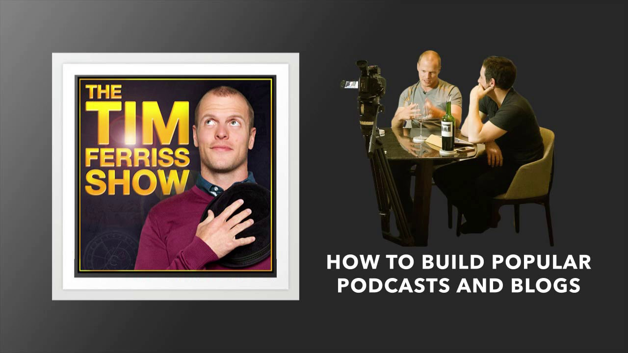 How to Build Popular Podcasts and Blogs | The Tim Ferriss Show (Podcast)