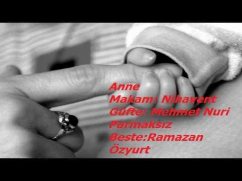 Mehmet Nuri Parmaksız Anne Şarkısı-Makam: Nihavent-Beste: Ramazan Özyurt