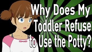 Why Does My Toddler Refuse to Use the Potty?