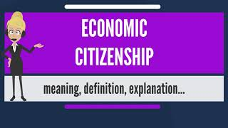 What is ECONOMIC CITIZENSHIP? What does ECONOMIC CITIZENSHIP mean? ECONOMIC CITIZENSHIP meaning