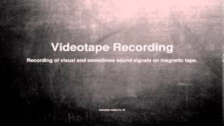 Medical vocabulary: What does Videotape Recording mean