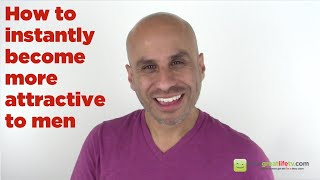 How to become more attractive to men (instantly)