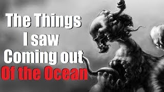 """""""The Things I saw Coming Out of the Ocean"""" Creepypasta Original"""