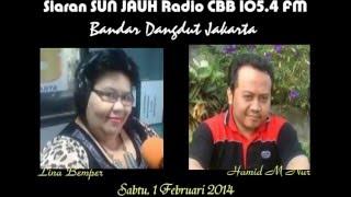 Siaran Sun Jauh Radio CBB 105.4 FM bareng HAMID M NUR & LINA BEMPER  edisi Sabtu, 01- 02 - 2014