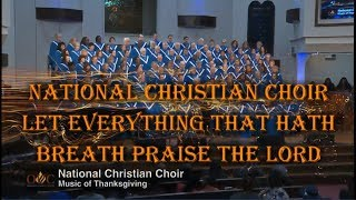 NATIONAL CHRISTIAN CHOIR -  LET EVERYTHING THAT HATH BREATH PRAISE THE LORD