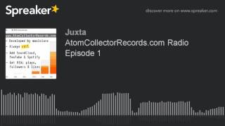 AtomCollectorRecords.com Radio Episode 1 (part 1 Of 2, Made With Spreaker)
