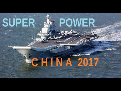 Super Power China - Chinese Aircraft carrier 2017
