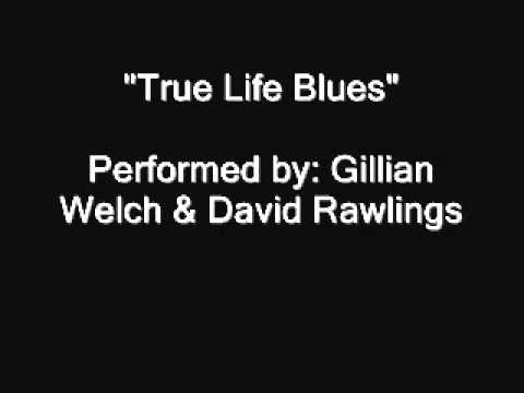 True Life Blues - Gillian Welch & David Rawlings