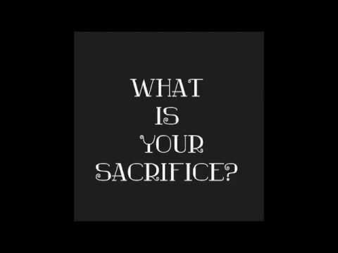 What is your sacrifice?