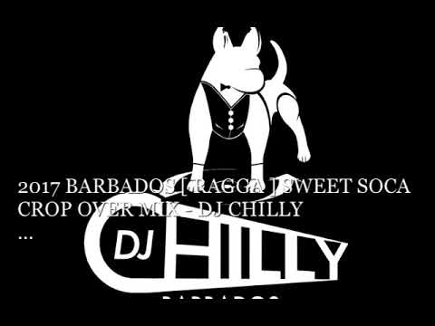 2017  BARBADOS RAGGA/SWEET SOCA CROP OVER MIX - DJ CHILLY