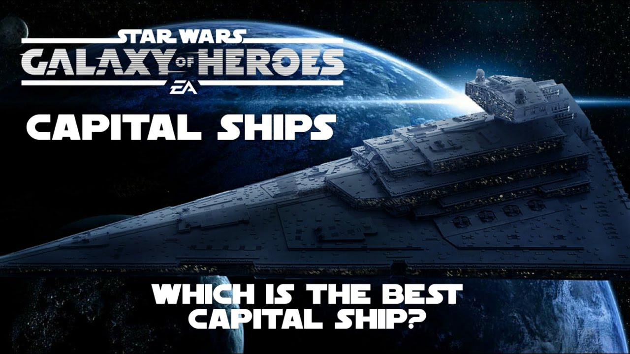 Star Wars Galaxy Of Heroes Which Is The Best Capital Ship Youtube