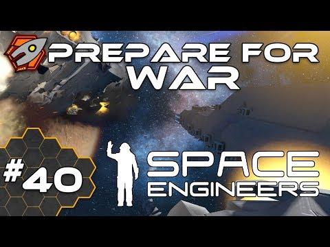 Space Engineers - Mobilise for War - Episode 40