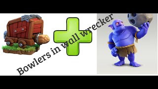 SEIGE MACHINE-WALL WRECKER-HOW TO USE-WHAT TROOPS TO CARRY- THE ONE WITH THE BOWLERS-CLASH OF CLANS