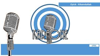 Video OPICK - ALHAMDULILLAH ( LAGU RELIGI ISLAMI ) - Karaoke Lirik download MP3, 3GP, MP4, WEBM, AVI, FLV Juli 2018