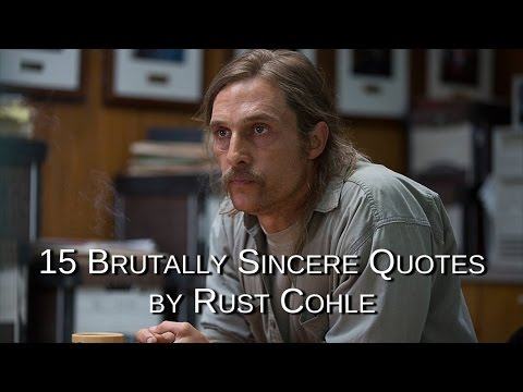 15 Brutally Sincere Quotes by Rust Cohle