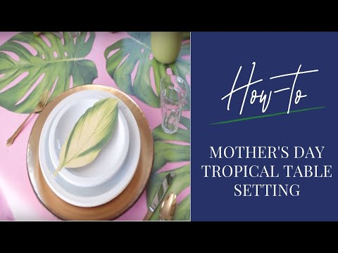 How To Set A Tropical Table For Mothers Day