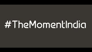 Seize Your Moment || #TheMomentIndia