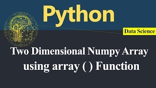 Two Dimensional Numpy Array using array Function in Python (Hindi)