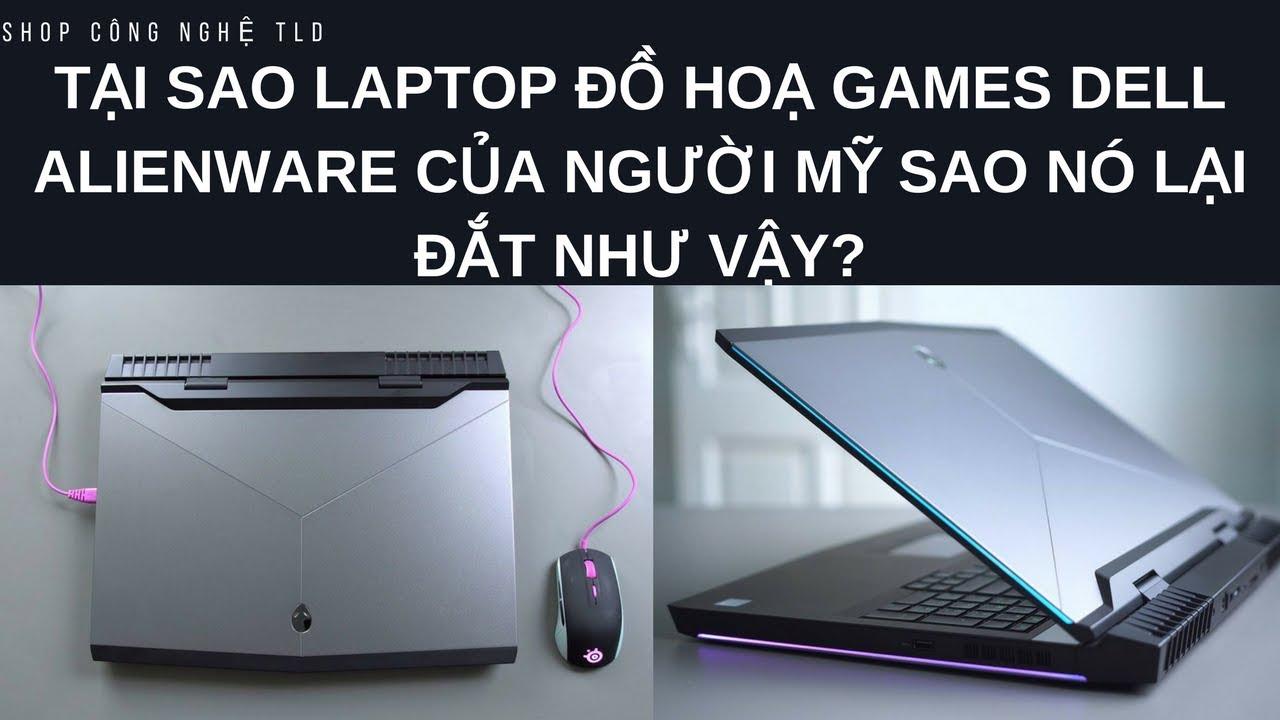 Tại Sao Laptop Đồ Hoạ Gaming Dell Alienware Của Người Mỹ Nó Lại Đắt Như Vậy