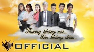 Phim Ca Nhạc 2018 | THƯƠNG KHÔNG NÓI YÊU KHÔNG DÁM - AKIRA PHAN | Official MV 4K