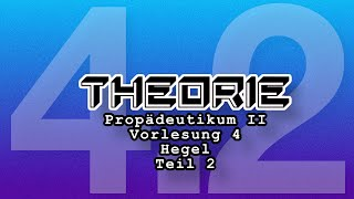 Propädeutikum II: Vorlesung 4: Teil 2 Hegel