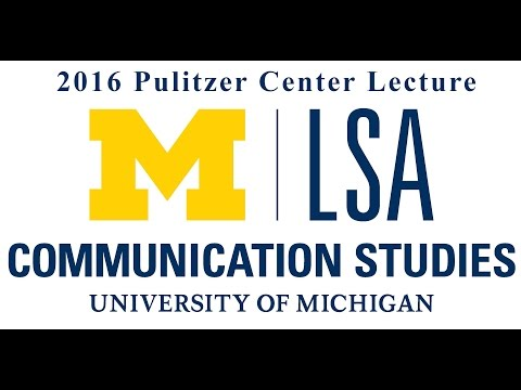 2016 UM Communication Studies & The Pulitzer Center Lecture