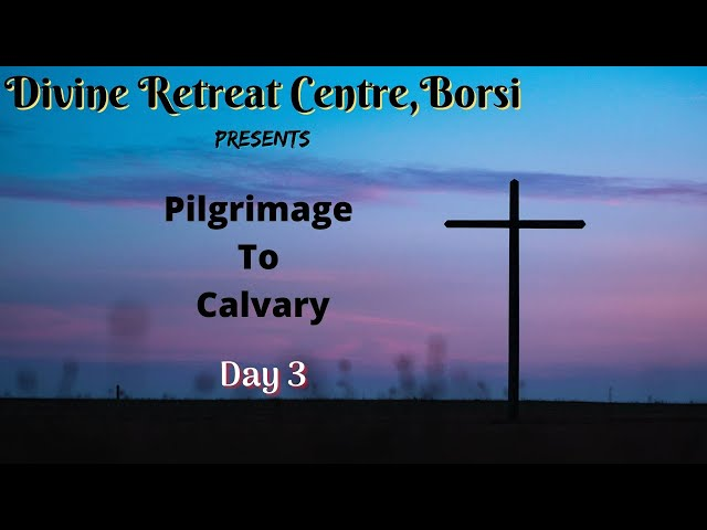 Pilgrimage to Calvary 2021 - Day 3