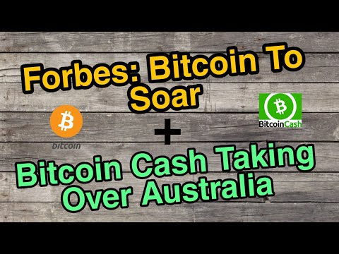 Forbes: A Sudden Influx Of Bitcoin Investors Coming + Bitcoin Cash Taking Over Australia