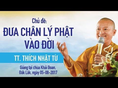 Đưa chân lý Phật vào đời - TT. Thích Nhật Từ