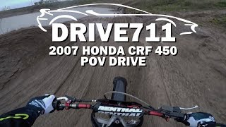 2007 HONDA CRF 450 POV DRIVE BY DRIVE711