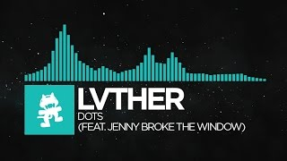 [Indie Dance] - LVTHER - Dots (feat. Jenny Broke The Window) [Monstercat Release]