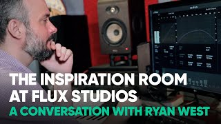 The Inspiration Room at Flux Studios – a conversation with Ryan West – Softube