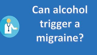 Can alcohol trigger a migraine ? | Health Channel