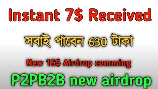 Instant 7$ Received from P2PB2B exchange. Everybody go fast