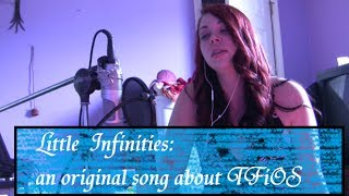 Little Infinities:  An original song about The Fault in Our Stars