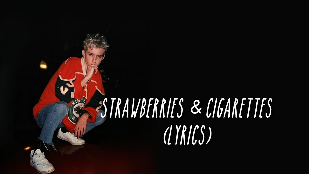 Troye Sivan - Strawberries & Cigarettes - from Love, Simon (lyrics) #1