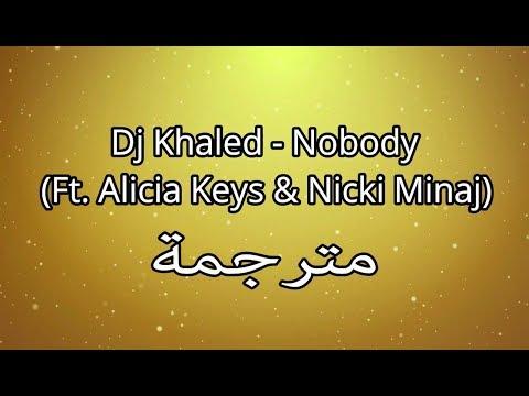 Dj Khaled - Nobody (Ft. Alicia Keys & Nicki Minaj) مترجمة باحتراف + الشرح