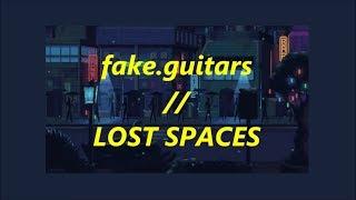 fake.guitars - lost spaces (lyrics)