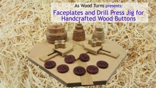 Faceplates And Drill Press Jig System For Handcrafted Wood Buttons