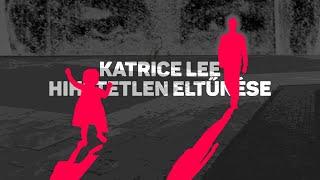 A gyermek Katrice Lee hihetetlen eltűnése