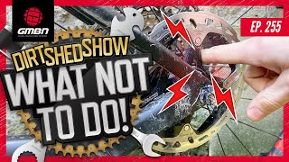 What Not To Do As A Mountain Biker | Dirt Shed Show Ep. 255