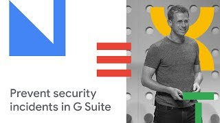 Protecting Your Organization: How to Prevent Security Incidents in G Suite (Cloud Next '18)