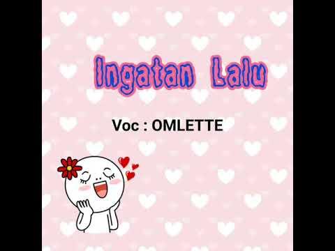 Ingatan Lalu : Omlette (lirik)