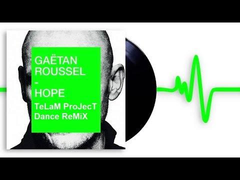 Gaëtan Roussel - Hope (TeLaM ProJecT Dance ReMiX) 120,1BPM / 4'58''