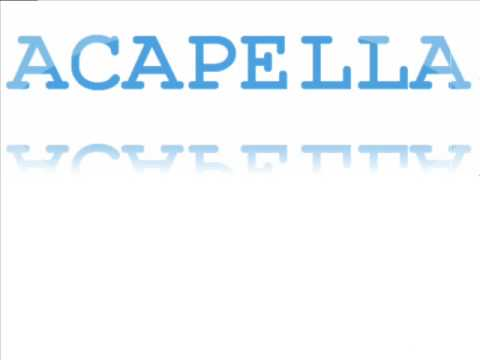 Acappella - When You're There