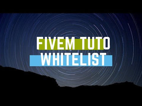 [Fivem Tuto] Installer une whitelist sur son serveur