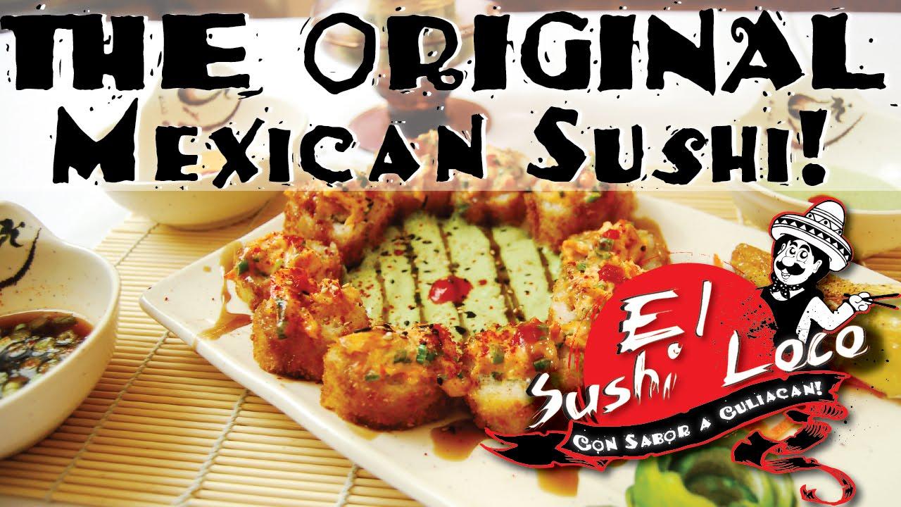 MEXICAN SUSHI FUSION - El Sushi Loco - Al Estilo Culiacan! - The ...