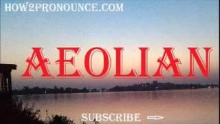 how to pronounce aeolian