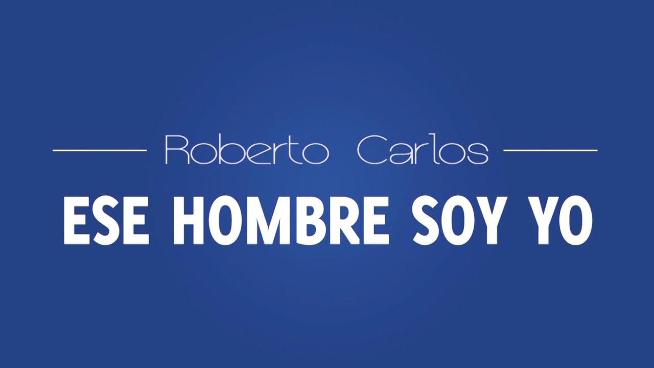 ESE HOMBRE SOY YO - ESPAÑOL Roberto Carlos HD - YouTube
