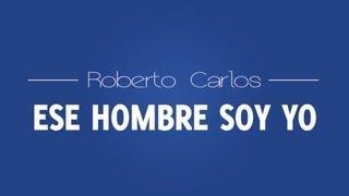ESE HOMBRE SOY YO - ESPAÑOL Roberto Carlos HD